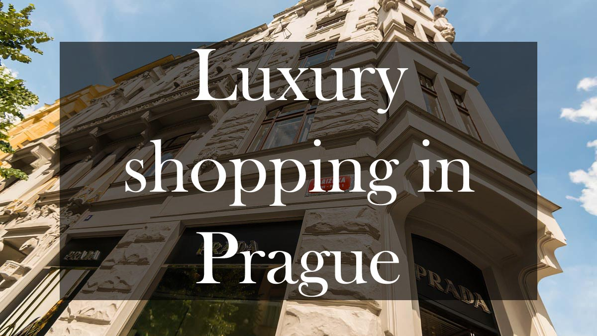 Luxury Shopping In Prague What Are The Best Boutiques In